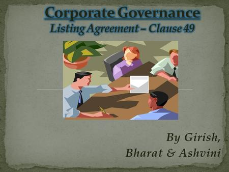 By Girish, Bharat & Ashvini. Corporate governance refers to the set of systems, principles and processes by which a company is governed. They provide.