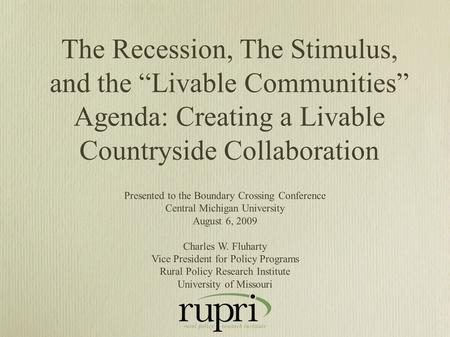 "The Recession, The Stimulus, and the ""Livable Communities"" Agenda: Creating a Livable Countryside Collaboration Presented to the Boundary Crossing Conference."