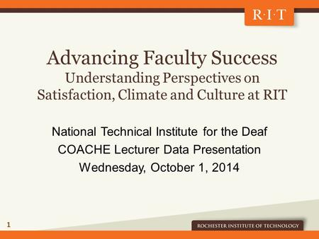 Advancing Faculty Success Understanding Perspectives on Satisfaction, Climate and Culture at RIT National Technical Institute for the Deaf COACHE Lecturer.