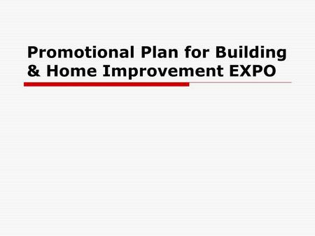 Promotional Plan for Building & Home Improvement EXPO.