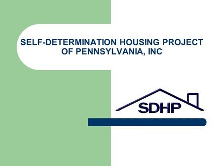 SELF-DETERMINATION HOUSING PROJECT OF PENNSYLVANIA, INC.