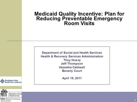 1 Medicaid Quality Incentive: Plan for Reducing Preventable Emergency Room Visits Department of Social and Health Services Health & Recovery Services Administration.