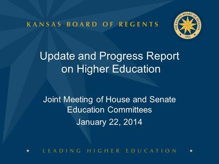 Update and Progress Report on Higher Education Joint Meeting of House and Senate Education Committees January 22, 2014.