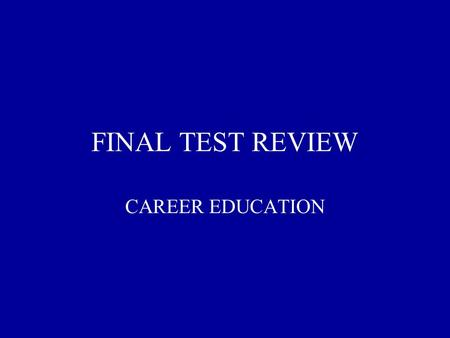 FINAL TEST REVIEW CAREER EDUCATION. HIGH SCHOOL COLLEGEJOB APP.COVER LETTER RESUME'INTERVIEW 100 200 300 400 500.