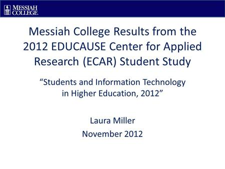 "Messiah College Results from the 2012 EDUCAUSE Center for Applied Research (ECAR) Student Study ""Students and Information Technology in Higher Education,"