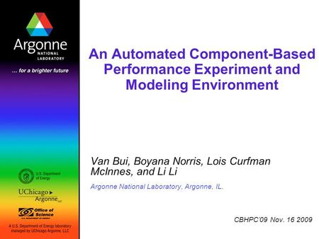 An Automated Component-Based Performance Experiment and Modeling Environment Van Bui, Boyana Norris, Lois Curfman McInnes, and Li Li Argonne National Laboratory,