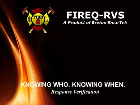 Powerpoint Templates Page 1 FIREQ-RVS A Product of Breton SmarTek KNOWING WHO. KNOWING WHEN. Response Verification.