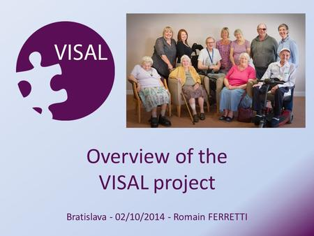 Bratislava - 02/10/2014 - Romain FERRETTI Overview of the VISAL project.