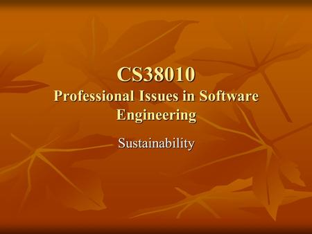 CS38010 Professional Issues in Software Engineering Sustainability.