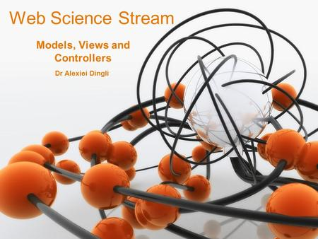 1 Dr Alexiei Dingli Web Science Stream Models, Views and Controllers.