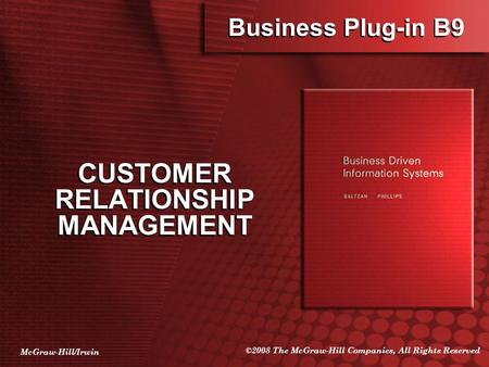McGraw-Hill/Irwin ©2008 The McGraw-Hill Companies, All Rights Reserved Business Plug-in B9 CUSTOMER RELATIONSHIP MANAGEMENT.