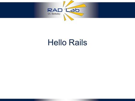 UC Berkeley Hello Rails. Review: MVC Goal: separate organization of data (model) from UI & presentation (view) by introducing controller –mediates user.