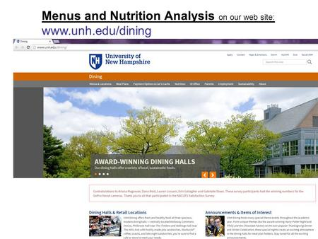 Menus and Nutrition Analysis on our web site: www.unh.edu/dining.