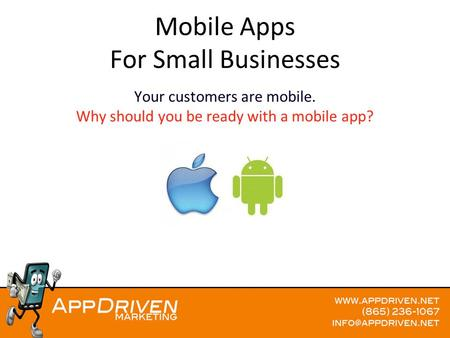Mobile Apps For Small Businesses Your customers are mobile. Why should you be ready with a mobile app?