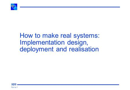 SDS Foil no 1 How to make real systems: Implementation design, deployment and realisation.