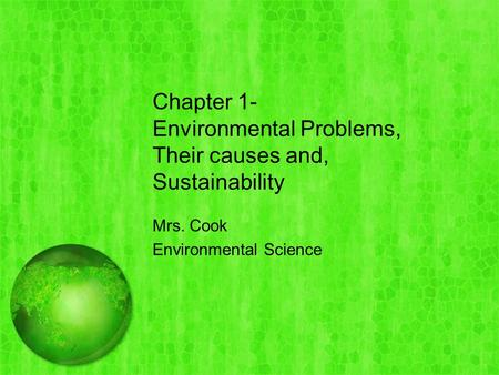 Chapter 1- Environmental Problems, Their causes and, Sustainability Mrs. Cook Environmental Science.