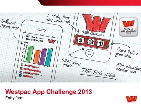 : Westpac App Challenge 2013 Entry form. : Westpac App Challenge 2013 2 Developer/Designer type (individual, team or legal entity): Developer/Designer's.