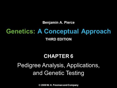 Genetics: A Conceptual Approach THIRD EDITION Copyright 2008 © W. H. Freeman and Company CHAPTER 6 Pedigree Analysis, Applications, and Genetic Testing.