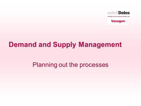 Demand and Supply Management Planning out the processes.