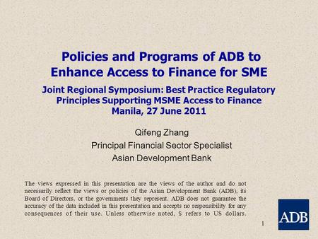 1 Policies and Programs of ADB to Enhance Access to Finance for <strong>SME</strong> Joint Regional Symposium: Best Practice Regulatory Principles Supporting MSME Access.