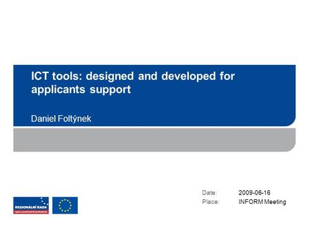 ICT tools: designed and developed for applicants support Daniel Foltýnek Date: Place: 2009-06-16 INFORM Meeting.