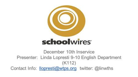 December 10th Inservice Presenter: Linda Lopresti 9-10 English Department (K112) Contact Info: twitter: