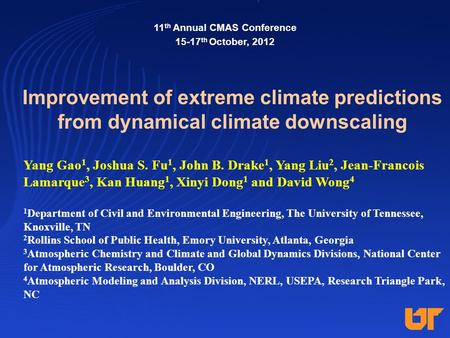 Improvement of extreme climate predictions from dynamical climate downscaling Yang Gao 1, Joshua S. Fu 1, John B. Drake 1, Yang Liu 2, Jean-Francois Lamarque.