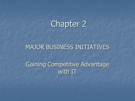 MAJOR BUSINESS INITIATIVES Gaining Competitive Advantage with IT