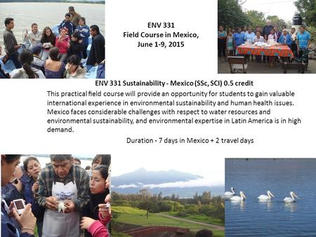 ENV 331 Sustainability - Mexico (SSc, SCI) 0.5 credit This practical field course will provide an opportunity for students to gain valuable international.