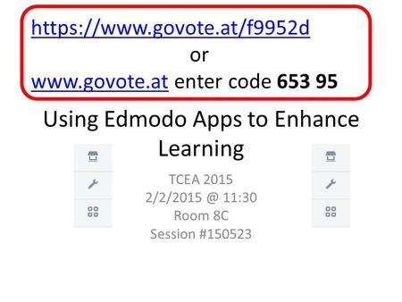 Using Edmodo Apps to Enhance Learning TCEA 2015 11:30 Room 8C Session #150523 https://www.govote.at/f9952d or  enter.