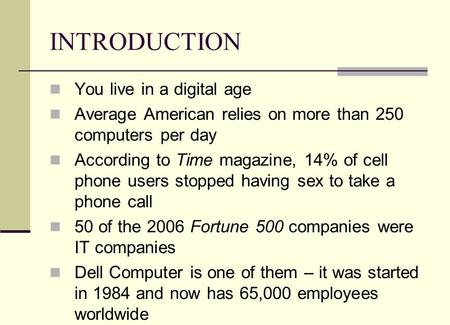 INTRODUCTION You live in a digital age Average American relies on more than 250 computers per day According to Time magazine, 14% of cell phone users stopped.