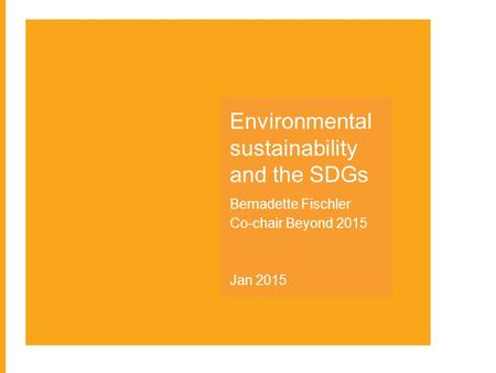 Environmental sustainability and the SDGs Bernadette Fischler Co-chair Beyond 2015 Jan 2015.
