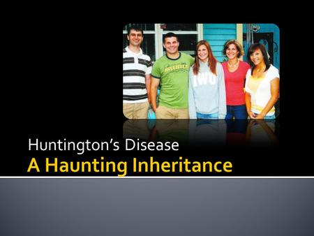 Huntington's Disease.  A rare and incurable neurological disease that eats away at the nerves and the brain, causing total mental deterioration over.