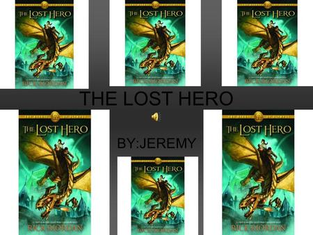 THE LOST HERO BY:JEREMY Main idea Jason is a boy who suffers from amnesia. He wakes up on a bus not remembering anything from his past, even who he was,