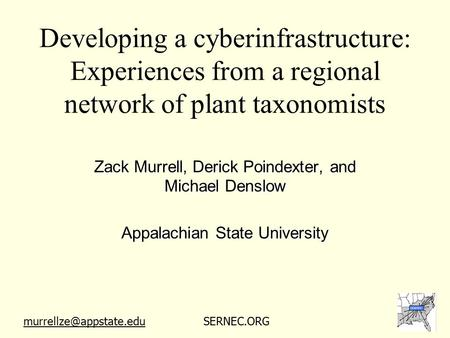 Developing a cyberinfrastructure: Experiences from a regional network of plant taxonomists Zack Murrell, Derick Poindexter, and Michael Denslow Appalachian.