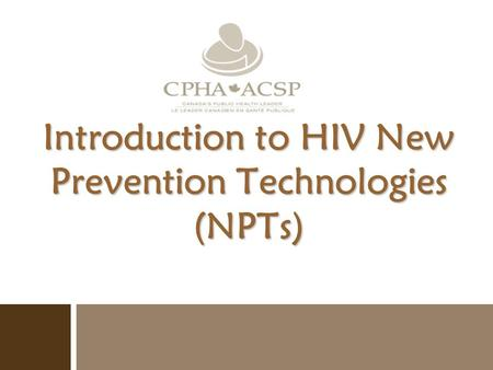 Introduction to HIV New Prevention Technologies (NPTs)
