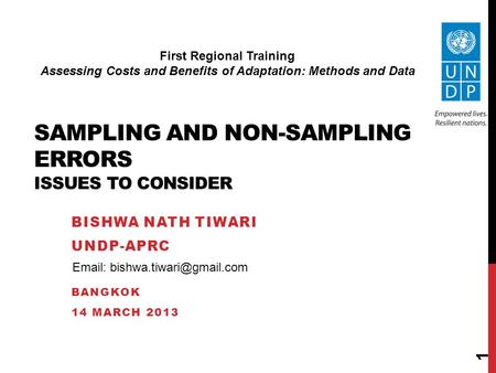 SAMPLING AND NON-SAMPLING ERRORS ISSUES TO CONSIDER BISHWA NATH TIWARI UNDP-APRC BANGKOK 14 MARCH 2013 First Regional Training Assessing Costs and Benefits.