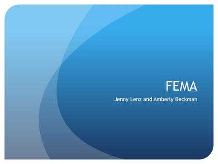 FEMA Jenny Lenz and Amberly Beckman. To Recap Ten years ago, Hurricane Katrina struck the Gulf Coast. FEMA was responsible for the recover efforts to.