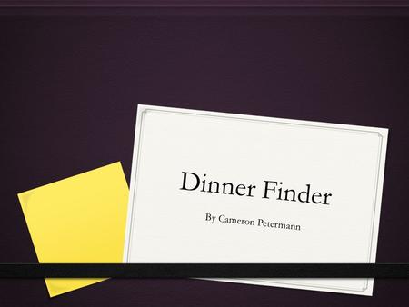 Dinner Finder By Cameron Petermann. 0 Category-Food 0 Cost- 99 cents 0 Release date- 10/30/12.