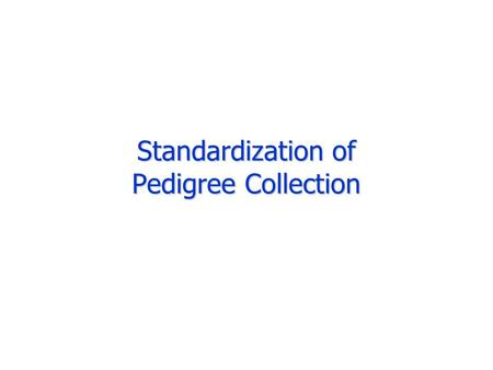 Standardization of Pedigree Collection. Genetics of Alzheimer's Disease Alzheimer's Disease Gene 1 Gene 2 Environmental Factor 1 Environmental Factor.