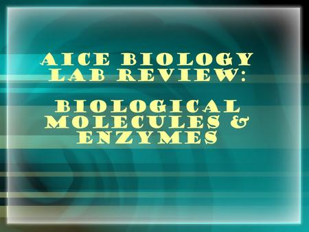 AICE Biology Lab Review: Biological Molecules & Enzymes.