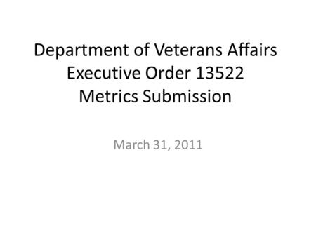 Department of Veterans Affairs Executive Order 13522 Metrics Submission March 31, 2011.