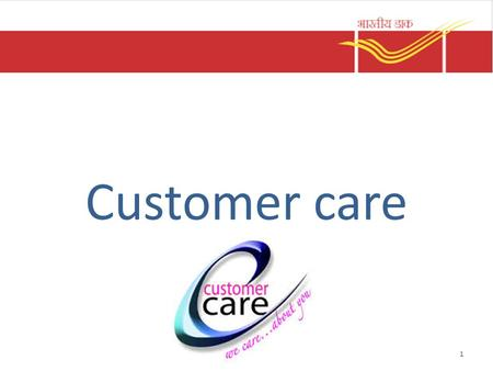 Customer care 1. Objectives Understand customer and his needs Taking care of customer to his satisfaction Listening to customer Complaint handling 1.1.2.