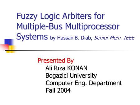 Fuzzy Logic Arbiters for Multiple-Bus Multiprocessor Systems by Hassan B. Diab, Fuzzy Logic Arbiters for Multiple-Bus Multiprocessor Systems by Hassan.