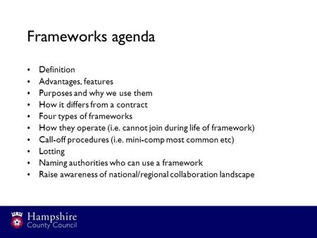 Frameworks agenda Definition Advantages, features Purposes and why we use them How it differs from a contract Four types of frameworks How they operate.