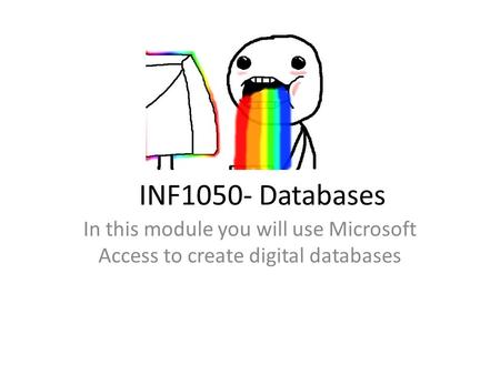 INF1050- Databases In this module you will use Microsoft Access to create digital databases.