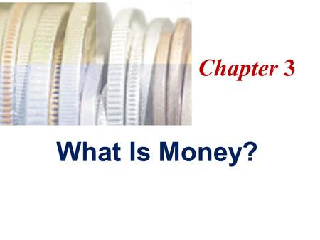 What Is Money? Chapter 3. Economist's Meaning of Money Definition: Anything that is generally accepted in payment for goods and services or in the repayment.