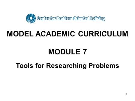 1 MODEL ACADEMIC CURRICULUM MODULE 7 Tools for Researching Problems.