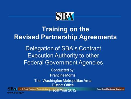 Www.sba.gov U.S. Small Business AdministrationYour Small Business Resource Training on the Revised Partnership Agreements Delegation of SBA's Contract.