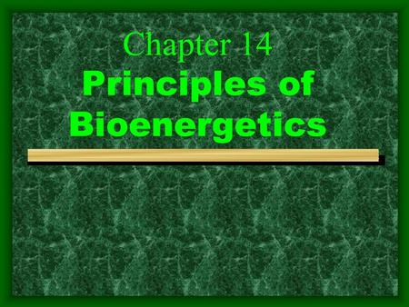 Chapter 14 Principles of Bioenergetics. 1. Cells need energy to do all their work To generate and maintain its highly ordered structure (biosynthesis.